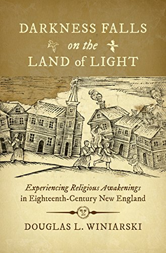 Darkness Falls on the Land of Light Experiencing Religious Awakenings in Eighteenth-Century New England (Published by the Omohundro Institute of ... and the University of North Carolina Press) [Winiarski, Douglas L.] (Tapa Blanda)
