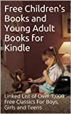 Free Children's Books and Young Adult Books for Kindle: Linked List of Over 1,000 Free Classics For Boys, Girls and Teens