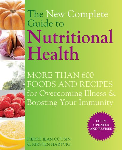 The New Complete Guide to Nutritional Health: More Than 600 Foods and Recipes for Overcoming Illness & Boosting Your
