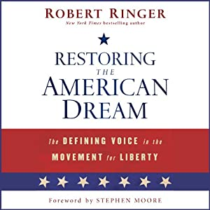Restoring the American Dream: The Defining Voice in the Movement for Liberty | [Robert Ringer]