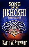Song of the Jikhoshi (Treespeaker) by Katie W. Stewart