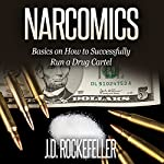 Narcomics: Basics on How to Successfully Run a Drug Cartel | J. D. Rockefeller