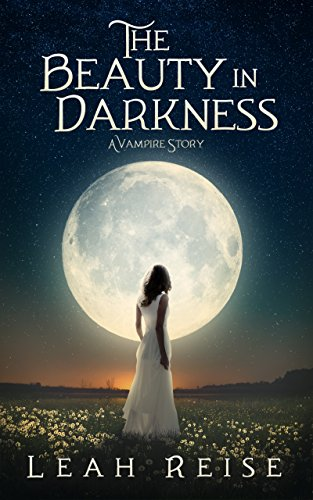 Book: The Beauty in Darkness - A Vampire Story by Leah Reise