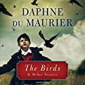 The Birds: And Other Stories (       UNABRIDGED) by Daphne du Maurier Narrated by Michael Sinclair, Barbara Rosenblat, Katherine Kellgren, James Langton