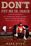 img - for Don't Put Me In, Coach: My Incredible NCAA Journey from the End of the Bench to the End of the Bench book / textbook / text book