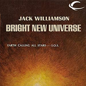 Bright New Universe | [Jack Williamson]