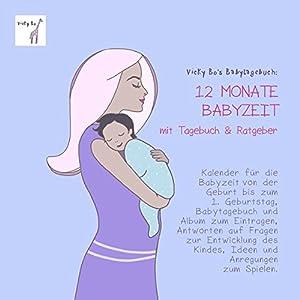 Babytagebuch - 12 Monate Babyzeit mit Tagebuch und Ratgeber. Kalender und Erinnerungs