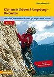 Klettern in Gröden & Umgebung - Dolomiten Band 3: 110 alpine, wiederentdeckte und gut abgesicherte Routen