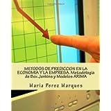 METODOS DE PREDICCION EN LA ECONOMIA Y LA EMPRESA. Metodología de Box Jenkins y Modelos ARIMA