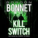 Kill Switch Audiobook by Gordon Bonnet Narrated by Harry Dyson