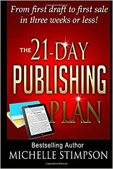 The 21-Day Publishing Plan: From First Draft To First Sale In Three Weeks Or Less!