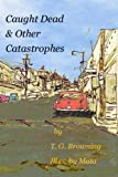 img - for Caught Dead & Other Catastrophes (RDD Essays Book 1) book / textbook / text book
