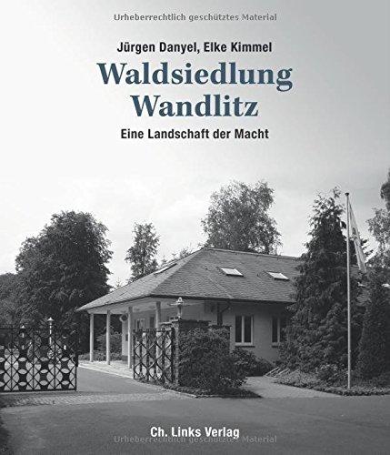 Waldsiedlung Wandlitz: Eine Landschaft der Macht