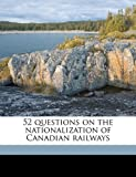 img - for 52 questions on the nationalization of Canadian railways book / textbook / text book