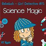 Rebekah - Girl Detective #15: Science Magic (       UNABRIDGED) by PJ Ryan Narrated by Gwendolyn Druyor