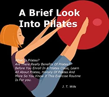 a brief look into pilates: what is pilates? are there really benefits of pilates? before you enroll in a pilates class. learn all about pilates. history ... know if this exercise routine is for you. - j.t. wills