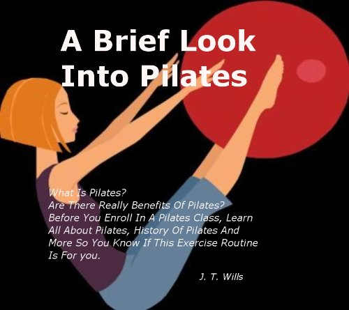 A Brief Look into Pilates: What Is Pilates? Are There Really Benefits Of Pilates? Before You Enroll In A Pilates Class, Learn All About Pilates, History ... Know If This Exercise Routine Is For you.