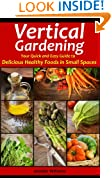 Vertical Gardening: Your Quick and Easy Guide to Delicious Healthy Foods in Small Spaces