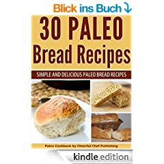30 Paleo Bread Recipes - Simple and Delicious Paleo Bread Recipes (Paleo Bread, Paleo Bread Recipes, Paleo Bread Cookbook, Paleo Bread Machine Recipes, ... Paleo Diet Book 22) (English Edition)