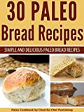 30 Paleo Bread Recipes - Simple and Delicious Paleo Bread Recipes (Paleo Bread, Paleo Bread Recipes, Paleo Bread Cookbook, Paleo Bread Machine Recipes, Paleo Baking, Paleo Recipes, Paleo Diet)