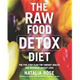 The Raw Food Detox Diet: The Five-Step Plan for Vibrant Health and Maximum Weight Loss (Raw Food Series)by Natalia Rose