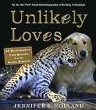 Unlikely Loves: 45 Heartwarming True Stories From The Animal Kingdom (Turtleback School & Library Binding Edition)