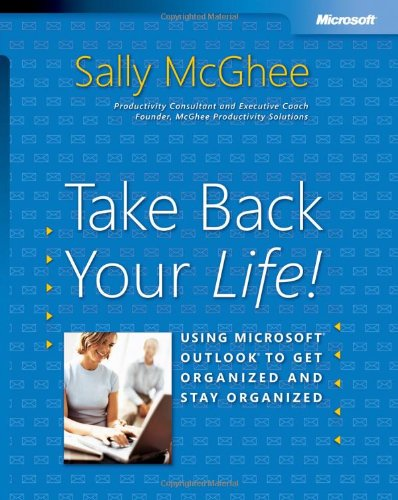 Take Back Your Life!: Using Microsoft® Outlook® to Get Organized and Stay Organized (Bpg-Other)