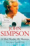 A Mad World, My Masters: Tales from a Traveller's Life (0330355678) by Simpson, John