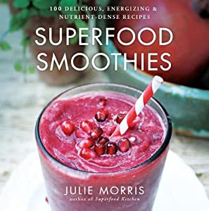 Superfood Smoothies: 100 Delicious, Energizing & Nutrient-dense Recipes (Superfood Series) [Hardcover] — by Julie Morris