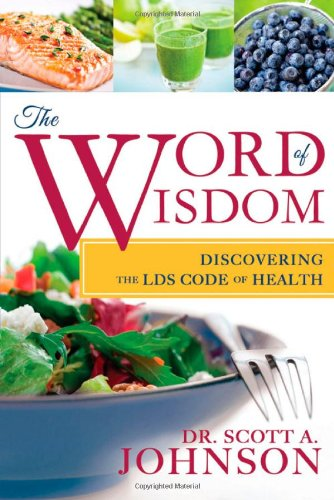 The Word Of Wisdom: Discovering The Lds Code Of Health