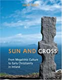 img - for Sun And Cross: From Megalithic Culture To Early Christianity In Ireland book / textbook / text book