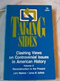 Taking Sides: Clashing Views on Controversial Issues in American History : Reconstruction to the Present (0879679352) by Madaras, Larry