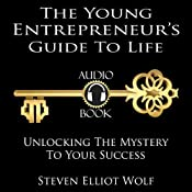 The Young Entrepreneurs Guide to Life: Unlocking The Mystery to Your Success | [Steven Elliott Wolf]