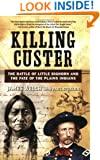 Killing Custer: The Battle of Little Bighorn and the Fate of the Plains Indians