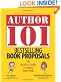 Author 101 Bestselling Book Proposals: The Insider's Guide to Selling Your Work
