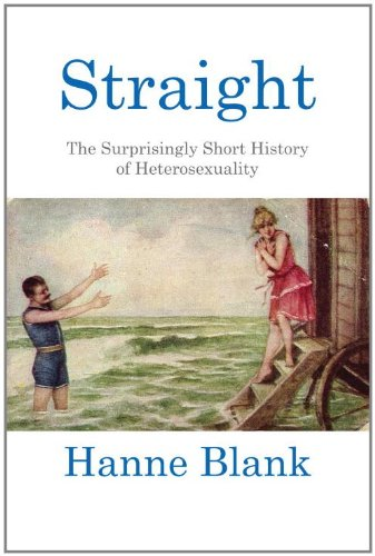 Straight: The Surprisingly Short History of Hetrosexuality