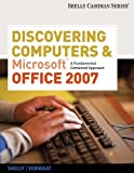 Discovering Computers and Microsoft Office 2007: A Fundamental Combined Approach (Shelly Cashman) (0538473924) by Shelly, Gary B.