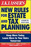 img - for J.K. Lasser's New Rules for Estate and Tax Planning   [JK LASSERS NEW RULES FOR ES-4E] [Paperback] book / textbook / text book