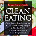 Clean Eating: Clean Eating Diet Re-charged (       UNABRIDGED) by Samantha Michaels Narrated by Caroline Miller