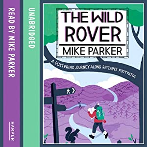 The Wild Rover: A Blistering Journey Along Britain's Footpaths | [Mike Parker]
