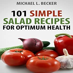 Salads: 101 Simple Salad Recipes for Optimum Health | [Michael L. Becker]