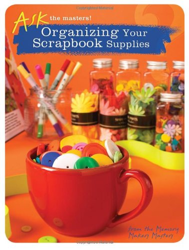 Organizing Your Scrapbook Supplies (Ask the Masters!)