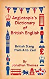 Anglotopia's Dictionary of British English: British Slang from A to Zed (English Edition)
