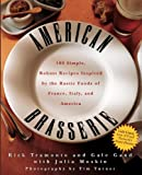 img - for American Brasserie: 180 Simple, Robust Recipes Inspired by the Rustic Foods of France, Italy, and America book / textbook / text book