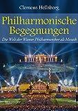 Philharmonische Begegnungen - Die Welt der Wiener Philharmoniker