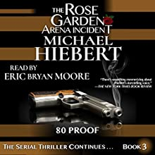 80 Proof: The Rose Garden Arena Incident, Book 3 Audiobook by Michael Hiebert Narrated by Eric Bryan Moore