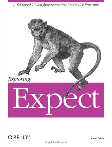Exploring Expect: A Tcl-Based Toolkit for Automating Interactive Programs (Nutshell Handbook)