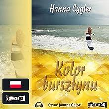 Kolor bursztynu Audiobook by Hanna Cygler Narrated by Joanna Gajór