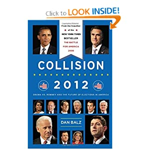Collision 2012: Obama vs. Romney and the Future of Elections in America by Dan Balz and James Silberman