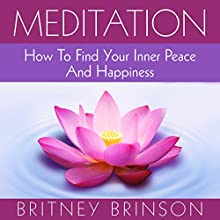 Meditation for Beginners - How to Find Your Inner Peace and Happiness Speech by Britney Brinson Narrated by Amy Barron Smolinski